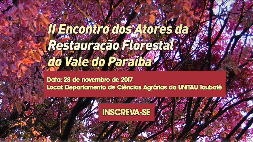II ENCONTRO DOS ATORES DA RESTAURAÇÃO FLORESTAL DO VALE DO PARAÍBA
